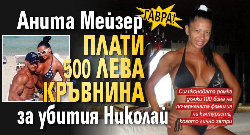 Гавра! Анита Мейзер плати 500 лева кръвнина за убития Николай