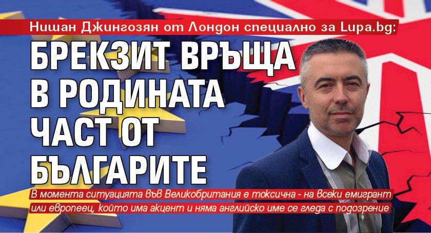 Нишан Джингозян от Лондон специално за Lupa.bg: Брекзит връща в родината част от българите