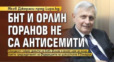 Яков Джераси пред Lupa.bg: БНТ и Орлин Горанов не са антисемити