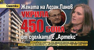 """Жената на Лозан Панов укрила 450 бона от сделката с """"Артекс"""""""