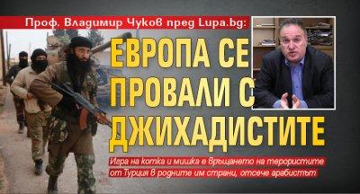 Проф. Владимир Чуков пред Lupa.bg: Европа се провали с джихадистите