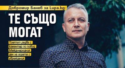 Добромир Банев за Lupa.bg: Те също могат