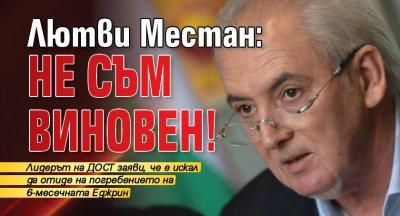 Лютви Местан: Не съм виновен!